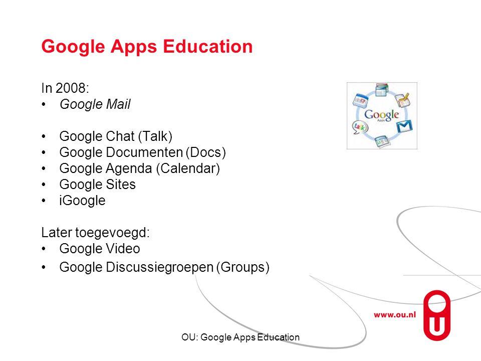 OU: Google Apps Education Google Apps Education In 2008: Google Mail Google Chat (Talk) Google Documenten (Docs) Google Agenda (Calendar) Google Sites