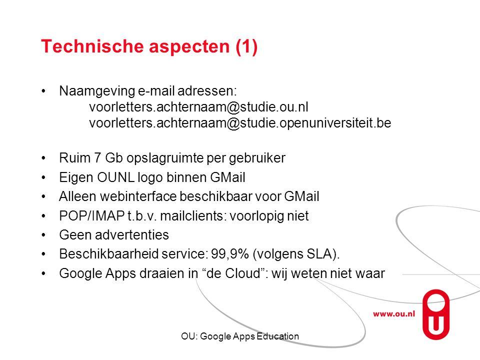 OU: Google Apps Education Technische aspecten (1) Naamgeving e-mail adressen: voorletters.achternaam@studie.ou.nl voorletters.achternaam@studie.openun