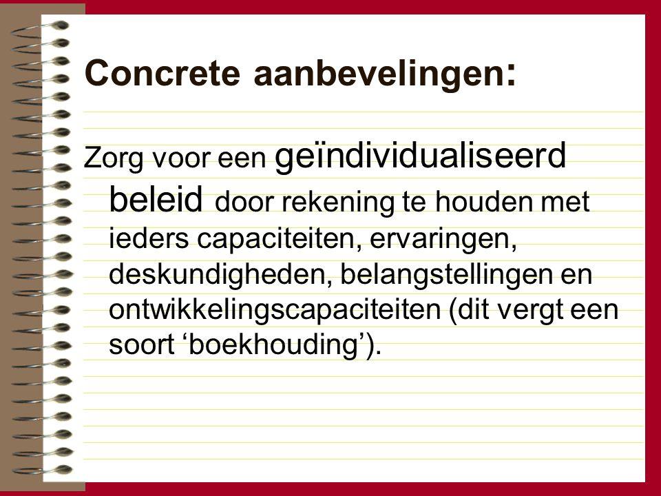 Concrete aanbevelingen : Zorg voor een geïndividualiseerd beleid door rekening te houden met ieders capaciteiten, ervaringen, deskundigheden, belangst