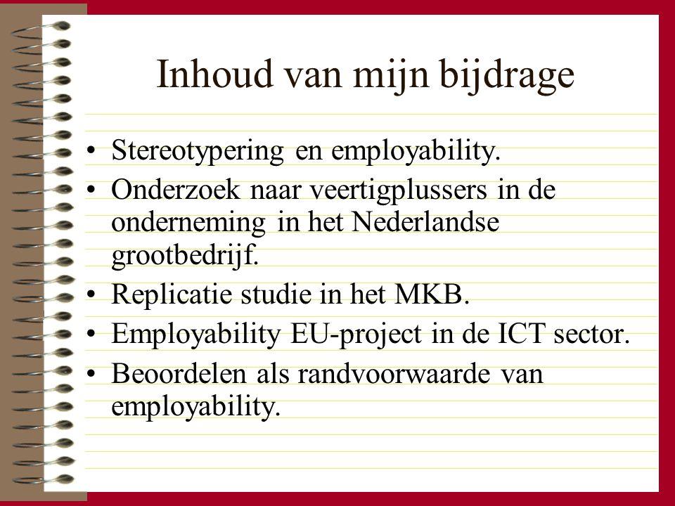 Inhoud van mijn bijdrage Stereotypering en employability. Onderzoek naar veertigplussers in de onderneming in het Nederlandse grootbedrijf. Replicatie
