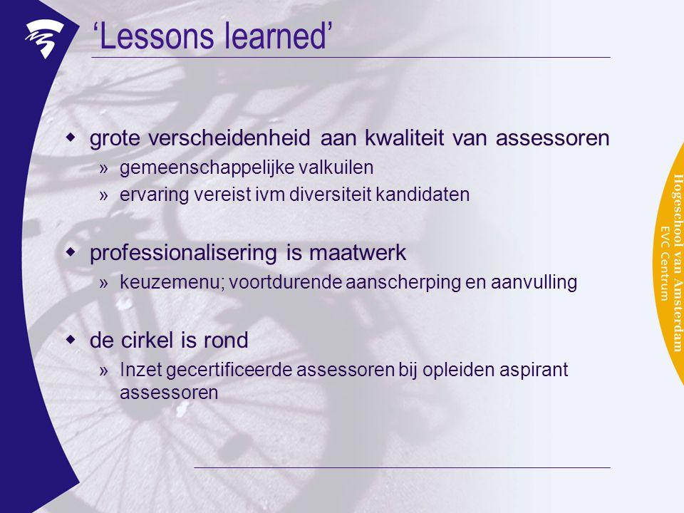 'Lessons learned'  grote verscheidenheid aan kwaliteit van assessoren »gemeenschappelijke valkuilen »ervaring vereist ivm diversiteit kandidaten  pr