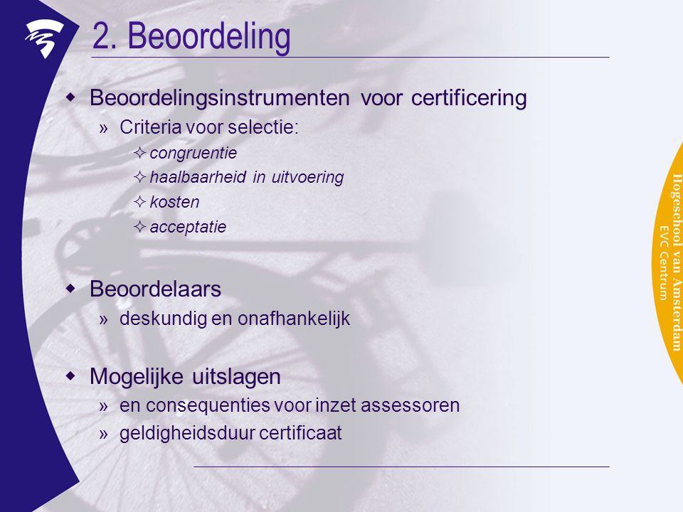 2. Beoordeling  Beoordelingsinstrumenten voor certificering »Criteria voor selectie:  congruentie  haalbaarheid in uitvoering  kosten  acceptatie