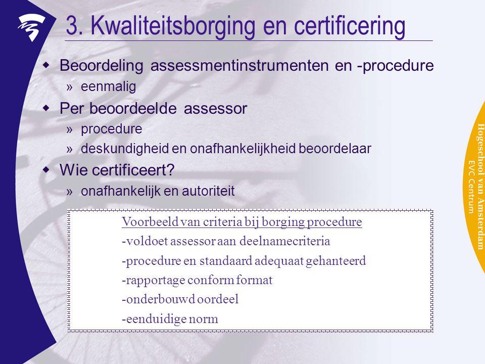 3. Kwaliteitsborging en certificering  Beoordeling assessmentinstrumenten en -procedure »eenmalig  Per beoordeelde assessor »procedure »deskundighei