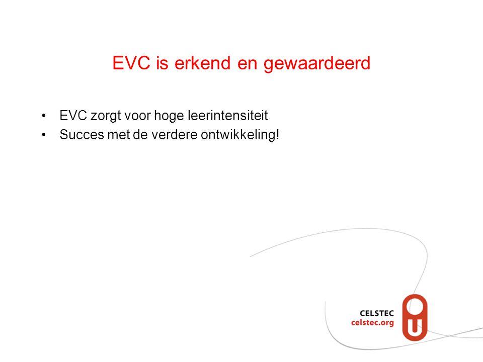 EVC is erkend en gewaardeerd EVC zorgt voor hoge leerintensiteit Succes met de verdere ontwikkeling!