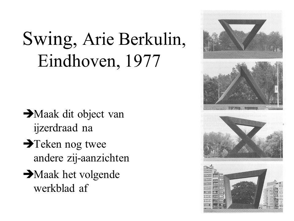 Swing, Arie Berkulin, Eindhoven, 1977  Maak dit object van ijzerdraad na  Teken nog twee andere zij-aanzichten  Maak het volgende werkblad af