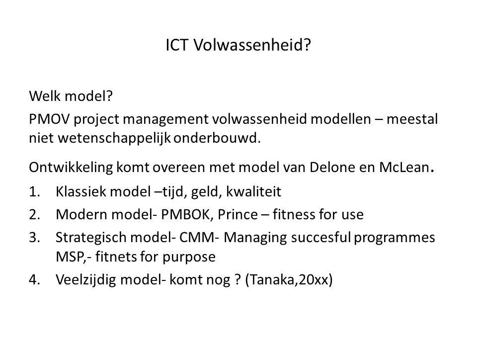 ICT Volwassenheid? Welk model? PMOV project management volwassenheid modellen – meestal niet wetenschappelijk onderbouwd. Ontwikkeling komt overeen me