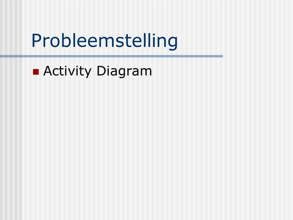 Probleemstelling Activity Diagram
