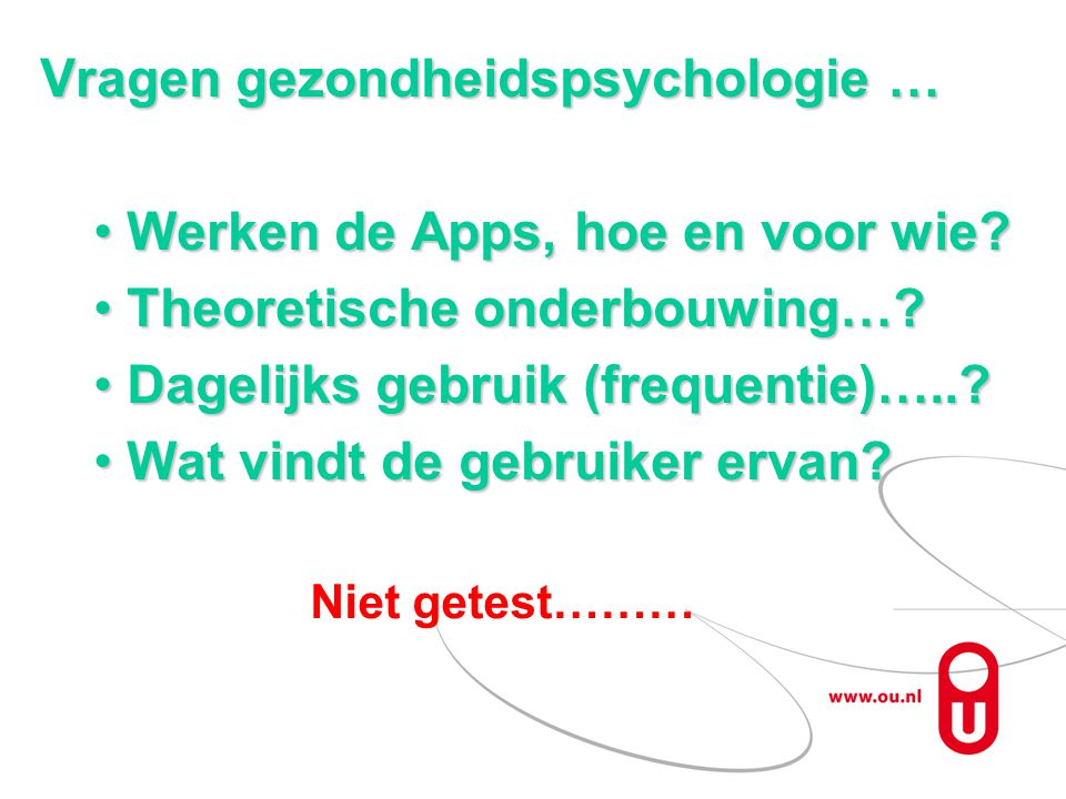 Vragen gezondheidspsychologie … Werken de Apps, hoe en voor wie?Werken de Apps, hoe en voor wie? Theoretische onderbouwing…?Theoretische onderbouwing…