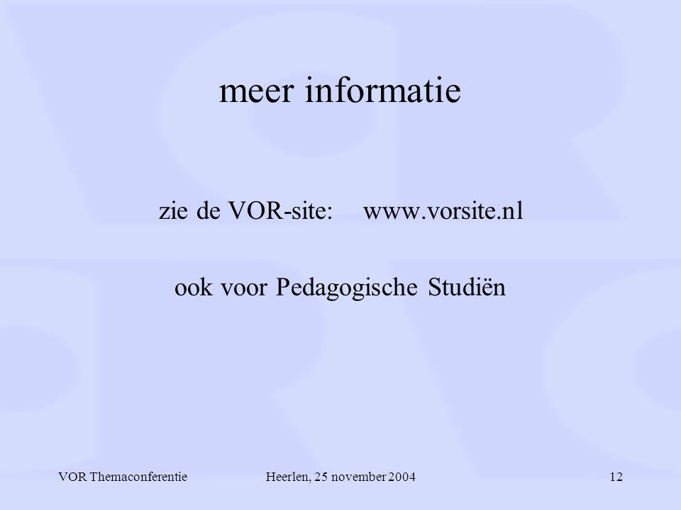 VOR ThemaconferentieHeerlen, 25 november 200412 meer informatie zie de VOR-site: www.vorsite.nl ook voor Pedagogische Studiën
