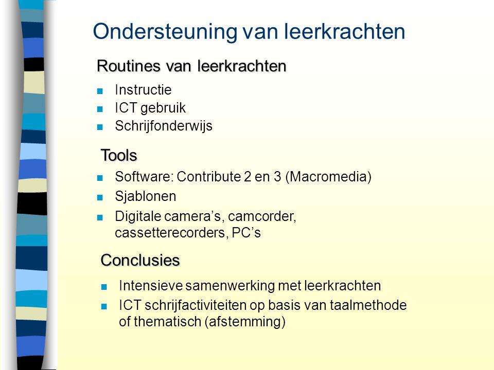 Ondersteuning van leerkrachten n Instructie n ICT gebruik n Schrijfonderwijs Routines van leerkrachten Tools n n Software: Contribute 2 en 3 (Macromed