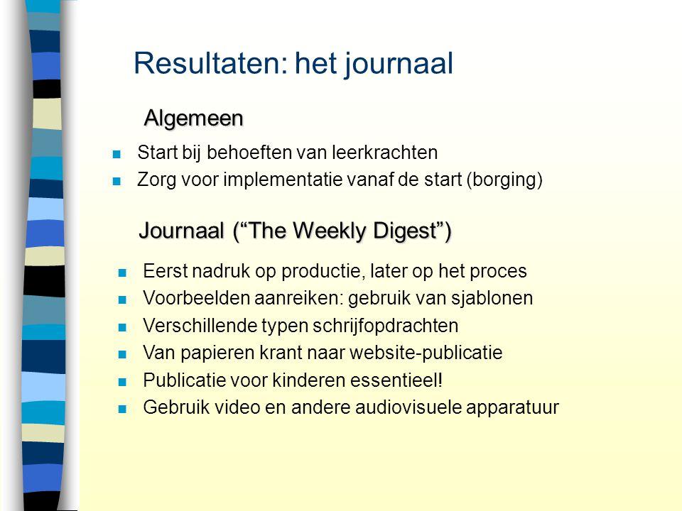 """Resultaten: het journaal Algemeen n n Start bij behoeften van leerkrachten n n Zorg voor implementatie vanaf de start (borging) Journaal (""""The Weekly"""