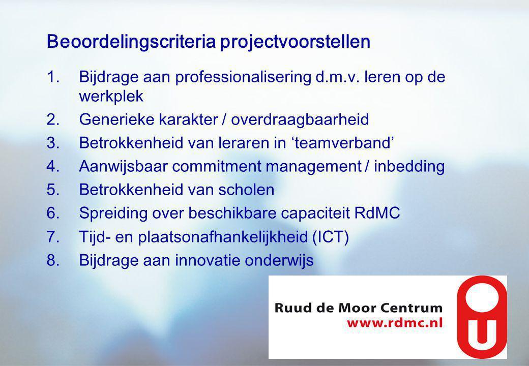 Beoordelingscriteria projectvoorstellen 1.Bijdrage aan professionalisering d.m.v. leren op de werkplek 2.Generieke karakter / overdraagbaarheid 3.Betr