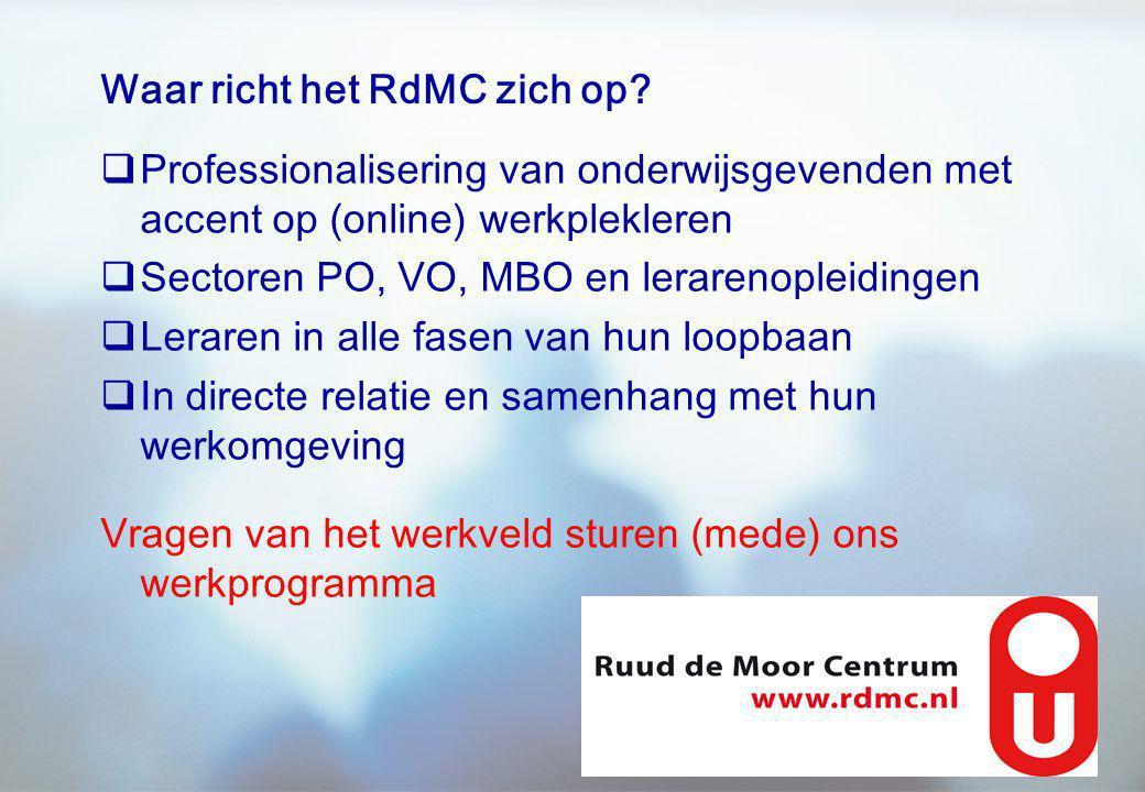 Waar richt het RdMC zich op?  Professionalisering van onderwijsgevenden met accent op (online) werkplekleren  Sectoren PO, VO, MBO en lerarenopleidi