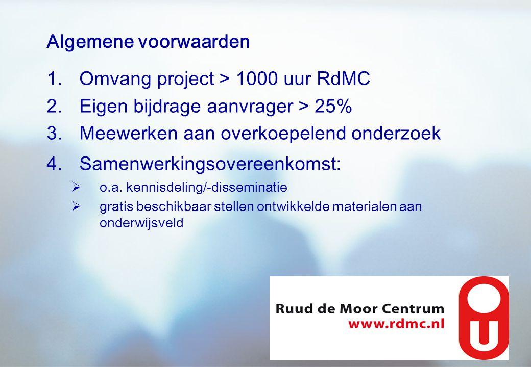 Algemene voorwaarden 1.Omvang project > 1000 uur RdMC 2.Eigen bijdrage aanvrager > 25% 3.Meewerken aan overkoepelend onderzoek 4.Samenwerkingsovereenk