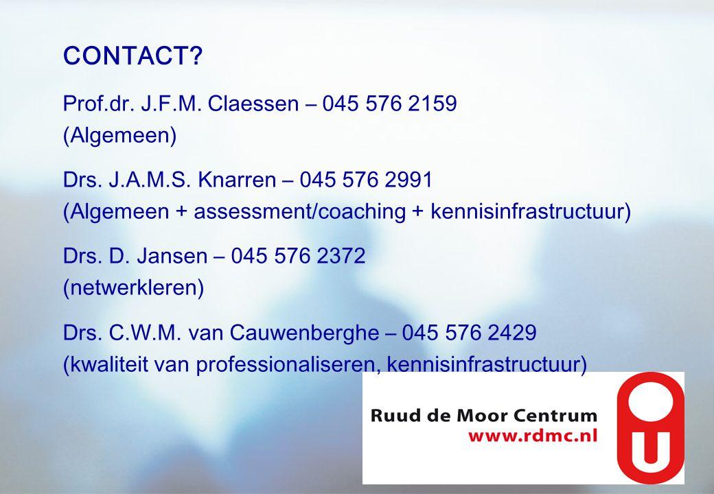 CONTACT? Prof.dr. J.F.M. Claessen – 045 576 2159 (Algemeen) Drs. J.A.M.S. Knarren – 045 576 2991 (Algemeen + assessment/coaching + kennisinfrastructuu
