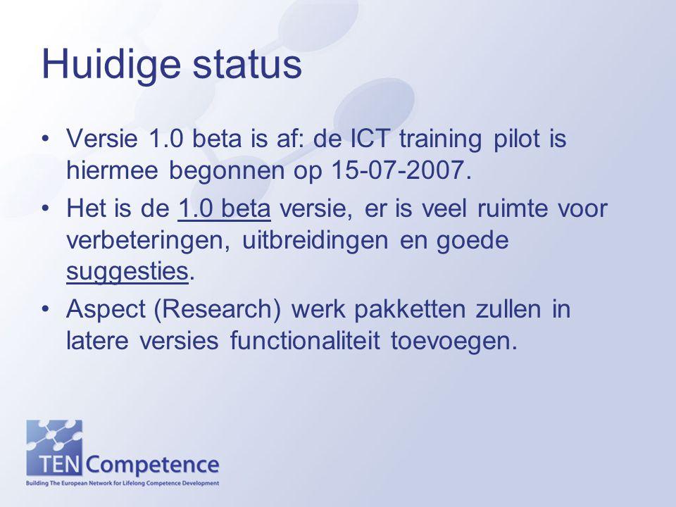 Huidige status Versie 1.0 beta is af: de ICT training pilot is hiermee begonnen op 15-07-2007.