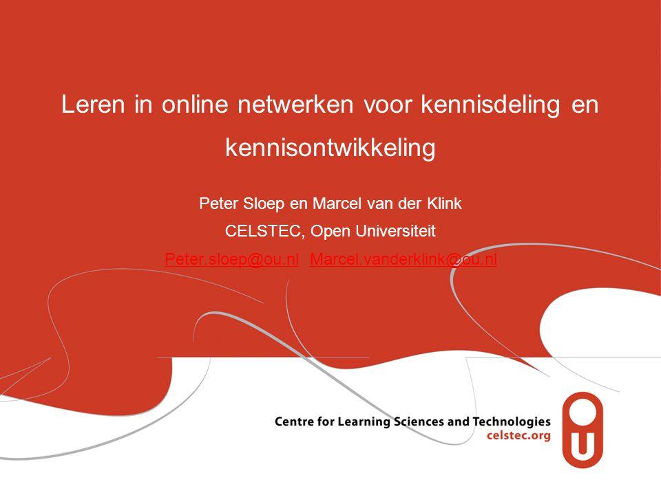 Leren in online netwerken voor kennisdeling en kennisontwikkeling Peter Sloep en Marcel van der Klink CELSTEC, Open Universiteit Peter.sloep@ou.nl Marcel.vanderklink@ou.nl Peter.sloep@ou.nlMarcel.vanderklink@ou.nl