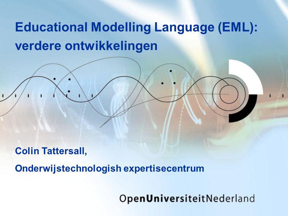 Educational Modelling Language (EML): verdere ontwikkelingen Colin Tattersall, Onderwijstechnologish expertisecentrum