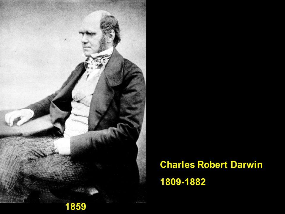 Charles Robert Darwin 1809-1882 Ca. 1840 1859