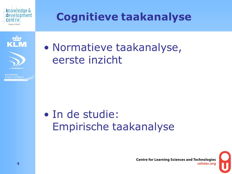 Amsterdam Airport Schiphol 4 Cognitieve taakanalyse Normatieve taakanalyse, eerste inzicht In de studie: Empirische taakanalyse
