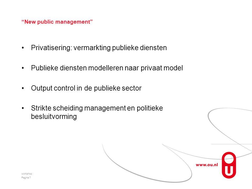 """New public management"" Privatisering: vermarkting publieke diensten Publieke diensten modelleren naar privaat model Output control in de publieke sec"
