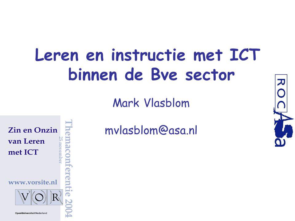 Leren en instructie met ICT binnen de Bve sector Mark Vlasblom mvlasblom@asa.nl