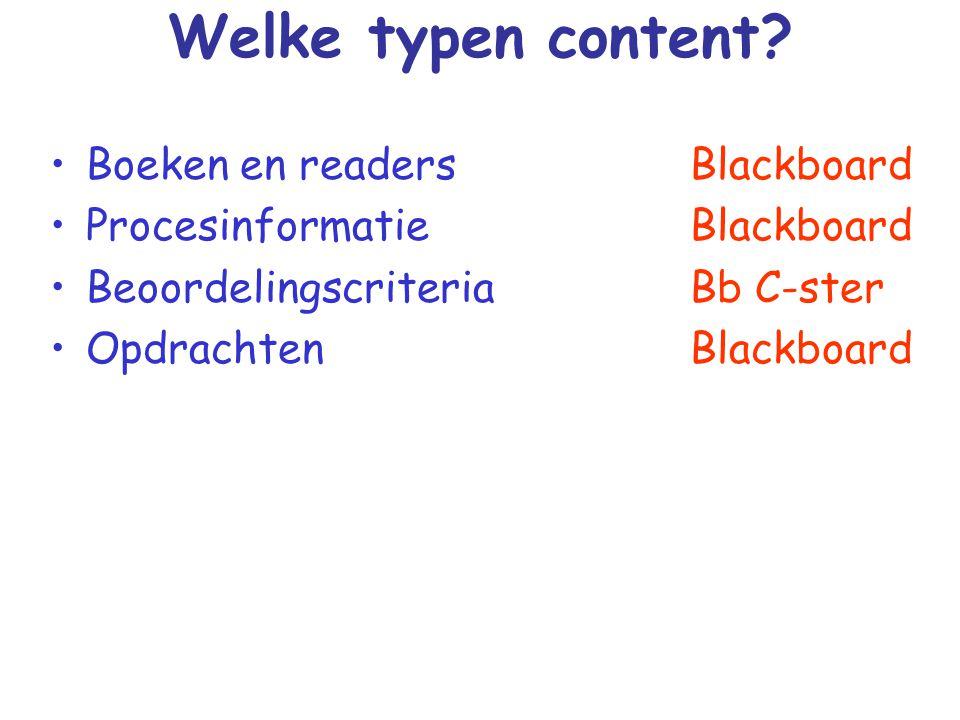 Welke typen content? Boeken en readers Procesinformatie Beoordelingscriteria Opdrachten Blackboard Bb C-ster Blackboard