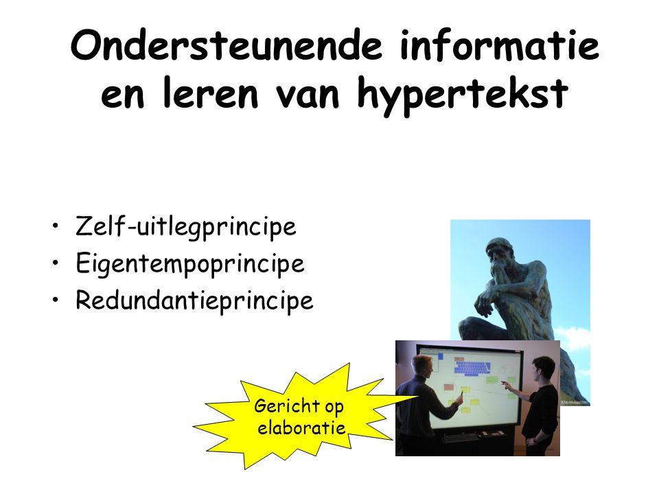 Ondersteunende informatie en leren van hypertekst Zelf-uitlegprincipe Eigentempoprincipe Redundantieprincipe Gericht op elaboratie