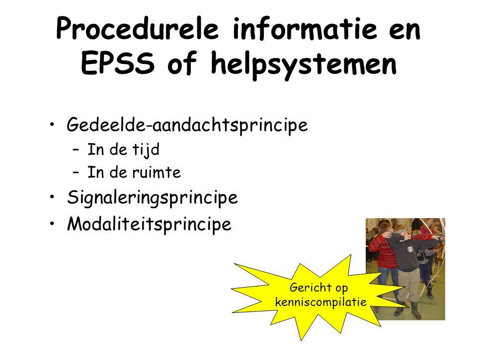 Procedurele informatie en EPSS of helpsystemen Gedeelde-aandachtsprincipe –In de tijd –In de ruimte Signaleringsprincipe Modaliteitsprincipe Gericht o