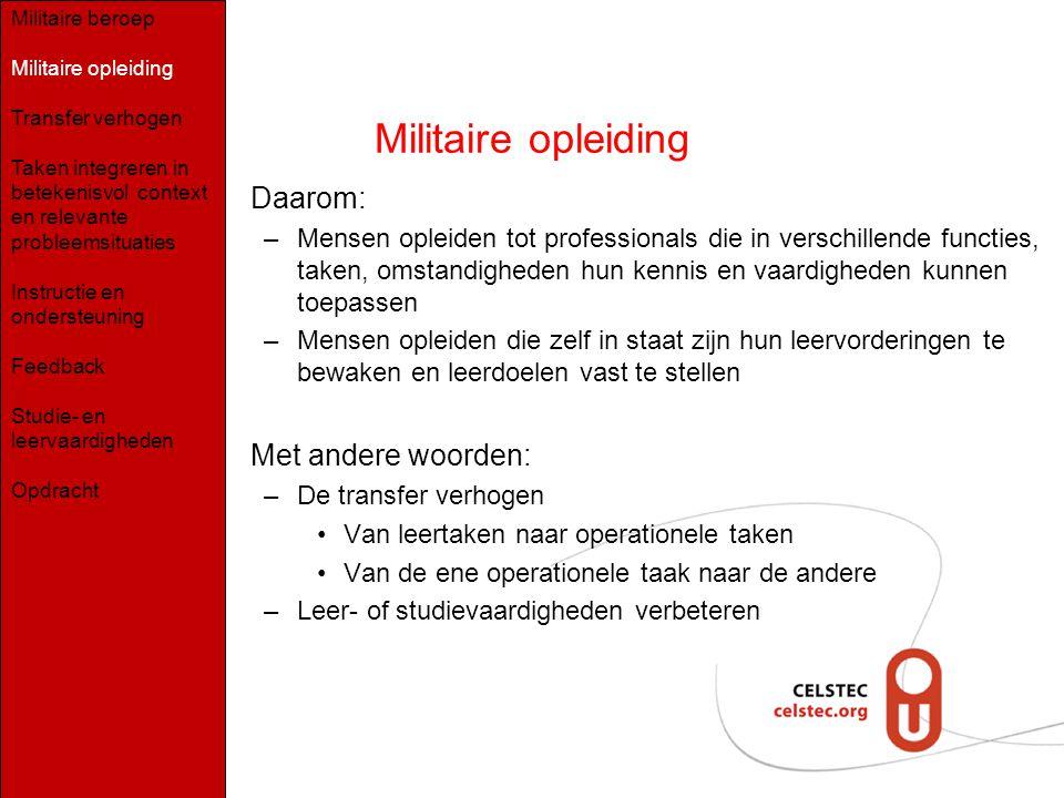 Militaire opleiding Daarom: –Mensen opleiden tot professionals die in verschillende functies, taken, omstandigheden hun kennis en vaardigheden kunnen