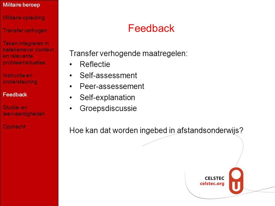 Feedback Transfer verhogende maatregelen: Reflectie Self-assessment Peer-assessement Self-explanation Groepsdiscussie Hoe kan dat worden ingebed in af