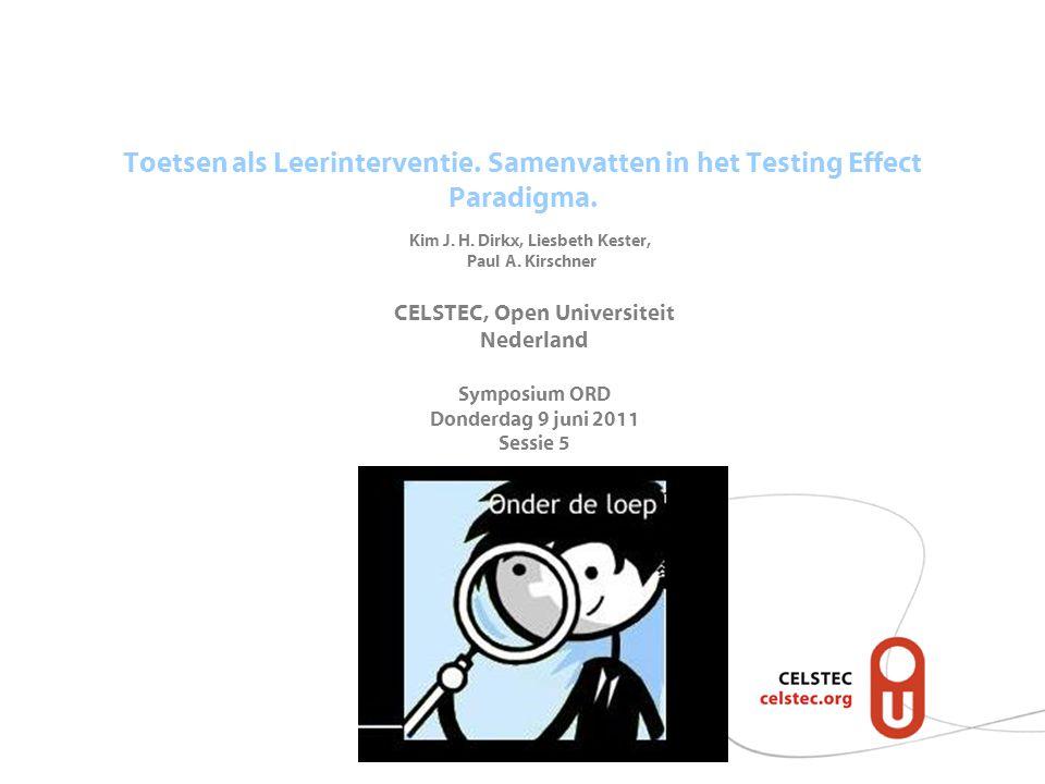 Toetsen als Leerinterventie. Samenvatten in het Testing Effect Paradigma. Kim J. H. Dirkx, Liesbeth Kester, Paul A. Kirschner CELSTEC, Open Universite