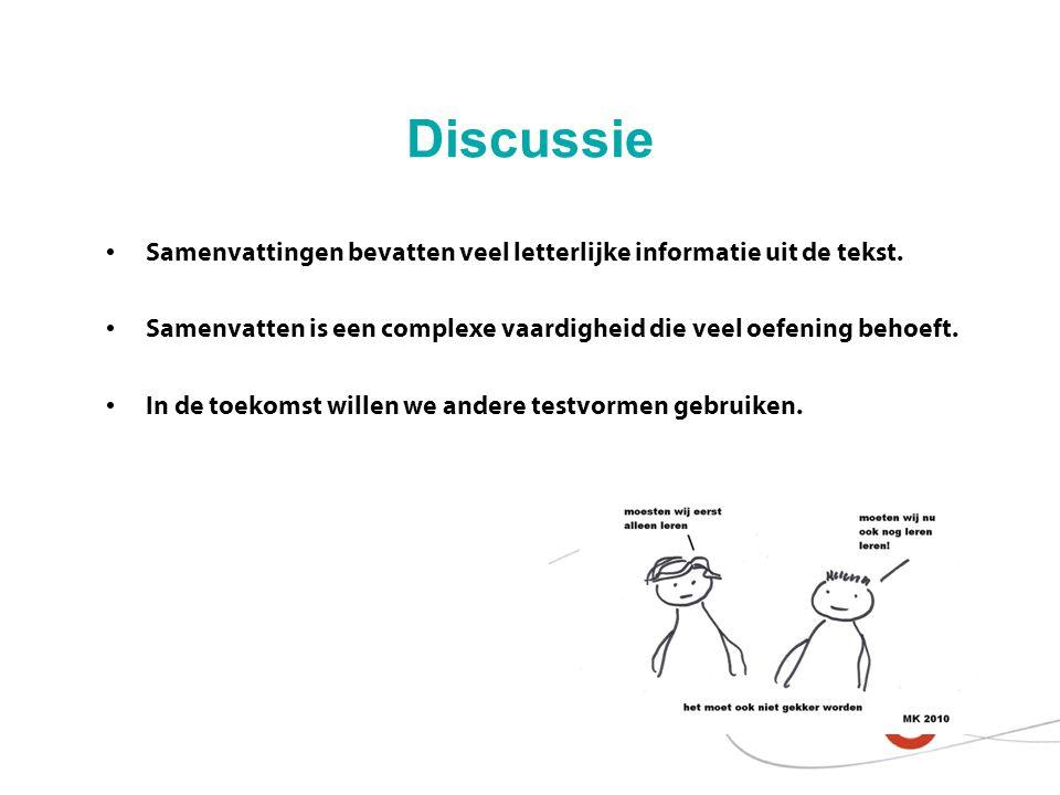 Discussie Samenvattingen bevatten veel letterlijke informatie uit de tekst. Samenvatten is een complexe vaardigheid die veel oefening behoeft. In de t
