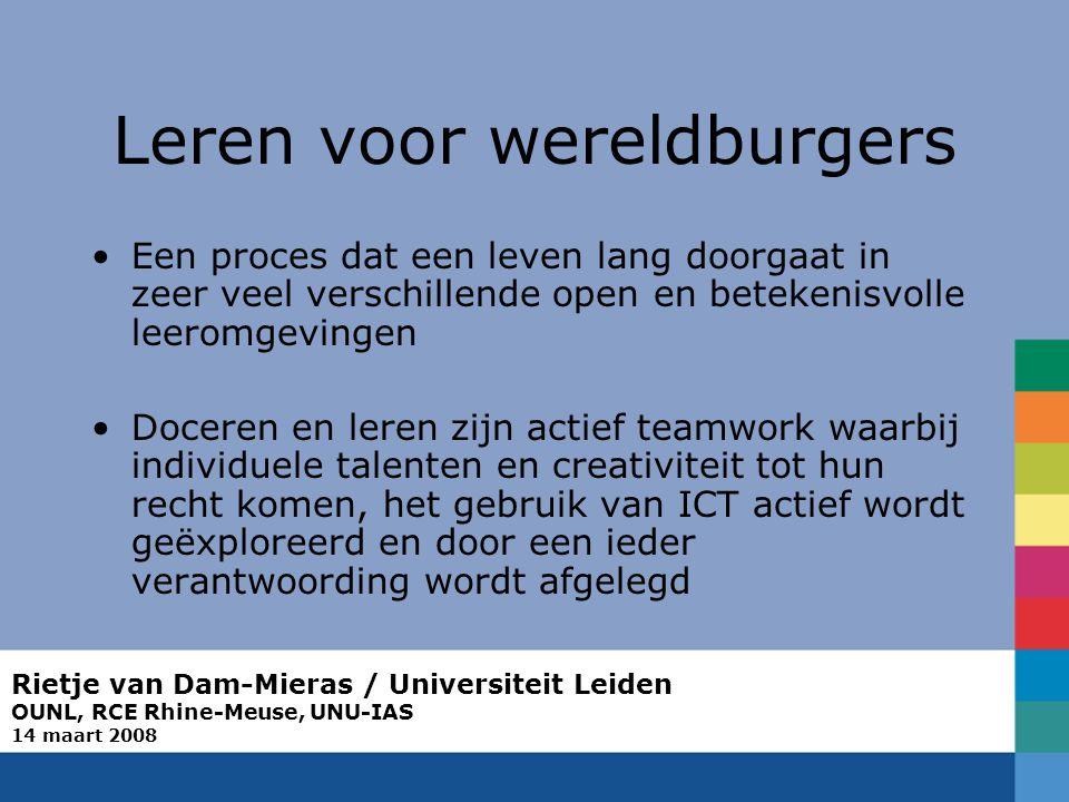 Rietje van Dam-Mieras / Universiteit Leiden OUNL, RCE Rhine-Meuse, UNU-IAS 14 maart 2008 Leren voor wereldburgers Een proces dat een leven lang doorga
