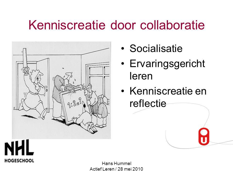 Hans Hummel Actief Leren / 28 mei 2010 Kenniscreatie door collaboratie Socialisatie Ervaringsgericht leren Kenniscreatie en reflectie