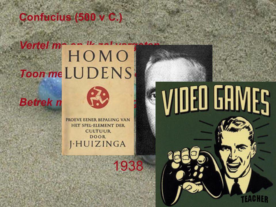 Hans Hummel Actief Leren / 28 mei 2010 Homo ludens Tekst Onderwerp Pagina 3 1938 Confucius (500 v C.) Vertel me en ik zal vergeten, Toon me en ik zal onthouden, Betrek me en ik zal begrijpen...