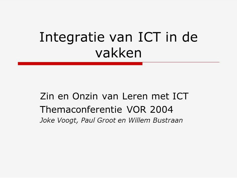 Integratie van ICT in de vakken Zin en Onzin van Leren met ICT Themaconferentie VOR 2004 Joke Voogt, Paul Groot en Willem Bustraan