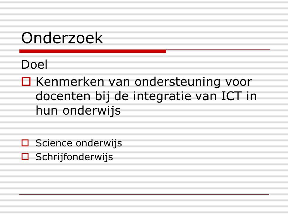 Onderzoek Doel  Kenmerken van ondersteuning voor docenten bij de integratie van ICT in hun onderwijs  Science onderwijs  Schrijfonderwijs