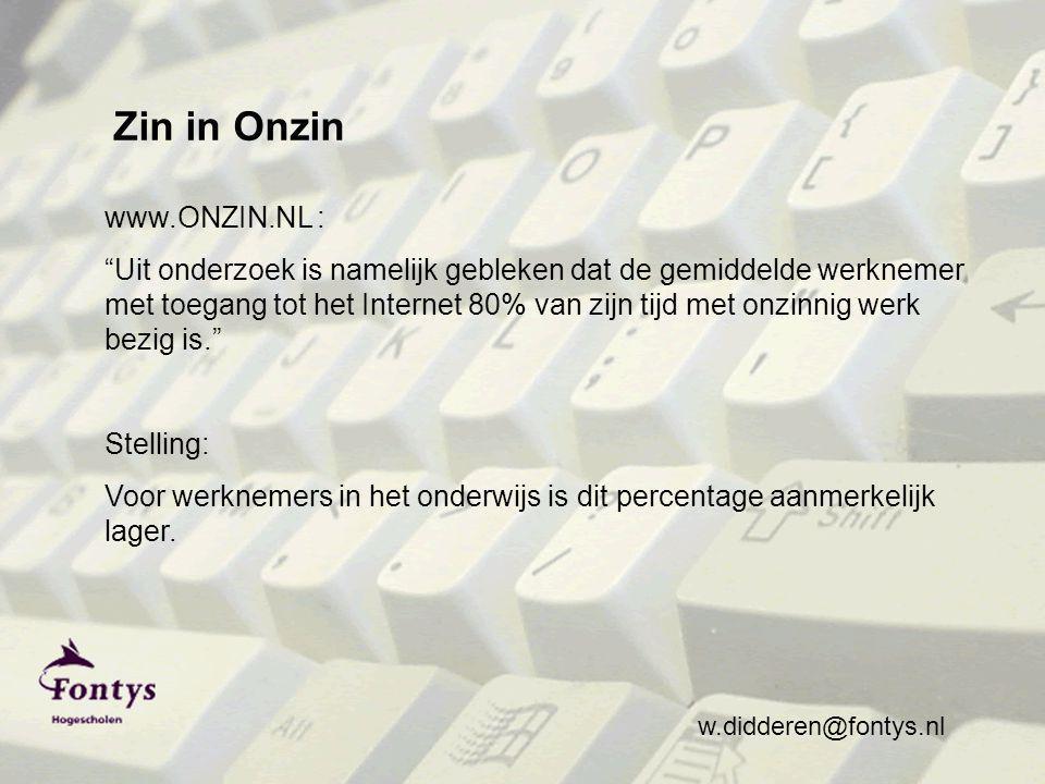 www.ONZIN.NL : Uit onderzoek is namelijk gebleken dat de gemiddelde werknemer met toegang tot het Internet 80% van zijn tijd met onzinnig werk bezig is. Stelling: Voor werknemers in het onderwijs is dit percentage aanmerkelijk lager.