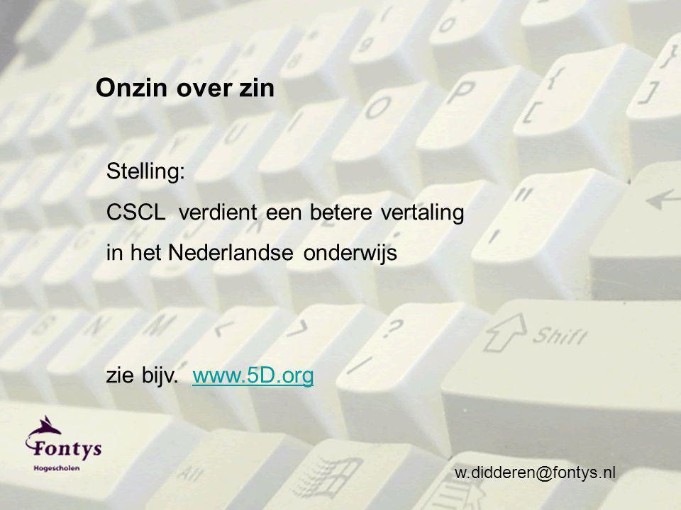 w.didderen@fontys.nl Onzin over zin Stelling: CSCL verdient een betere vertaling in het Nederlandse onderwijs zie bijv.