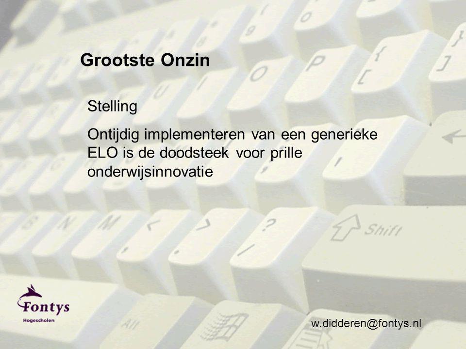 w.didderen@fontys.nl Grootste Onzin Stelling Ontijdig implementeren van een generieke ELO is de doodsteek voor prille onderwijsinnovatie