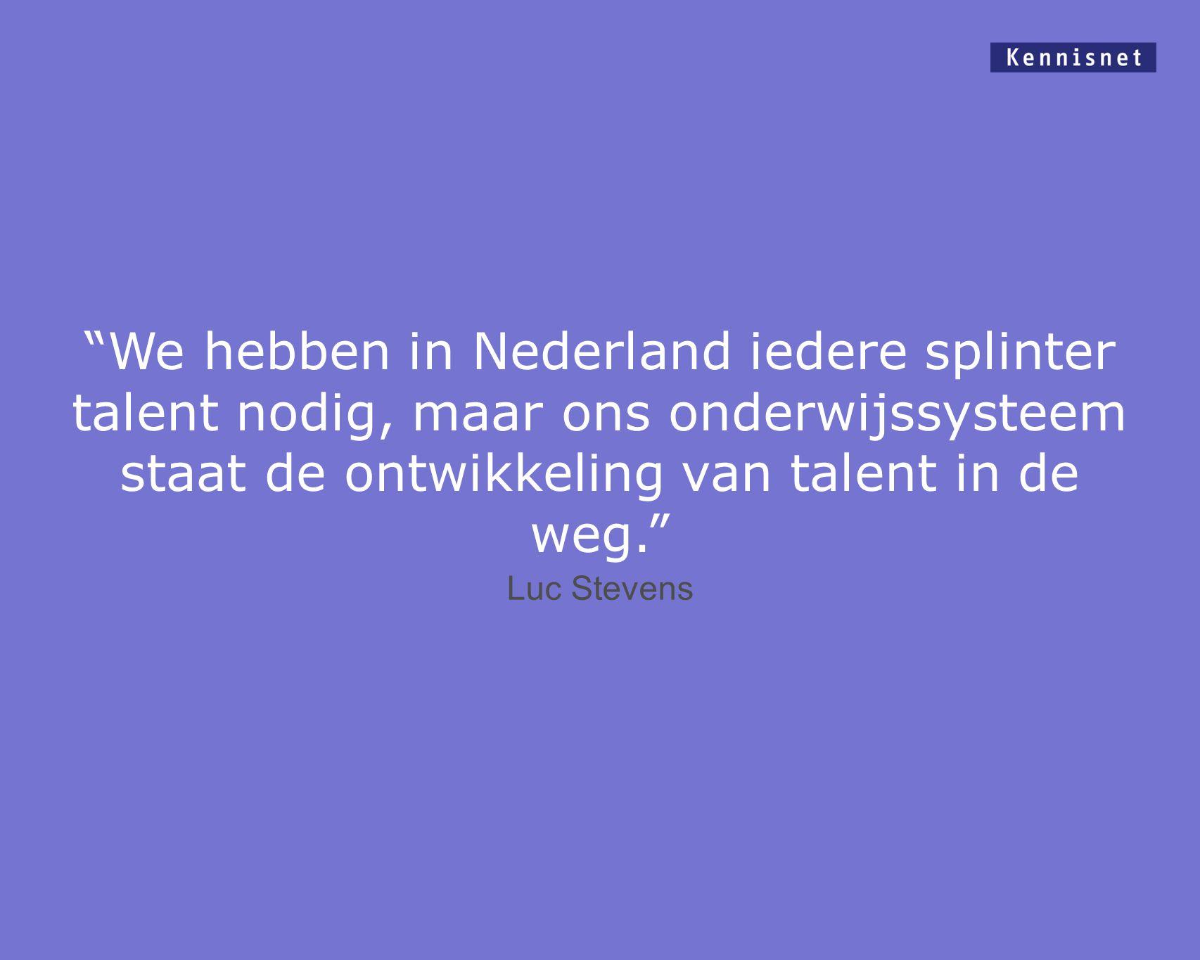 We hebben in Nederland iedere splinter talent nodig, maar ons onderwijssysteem staat de ontwikkeling van talent in de weg. Luc Stevens
