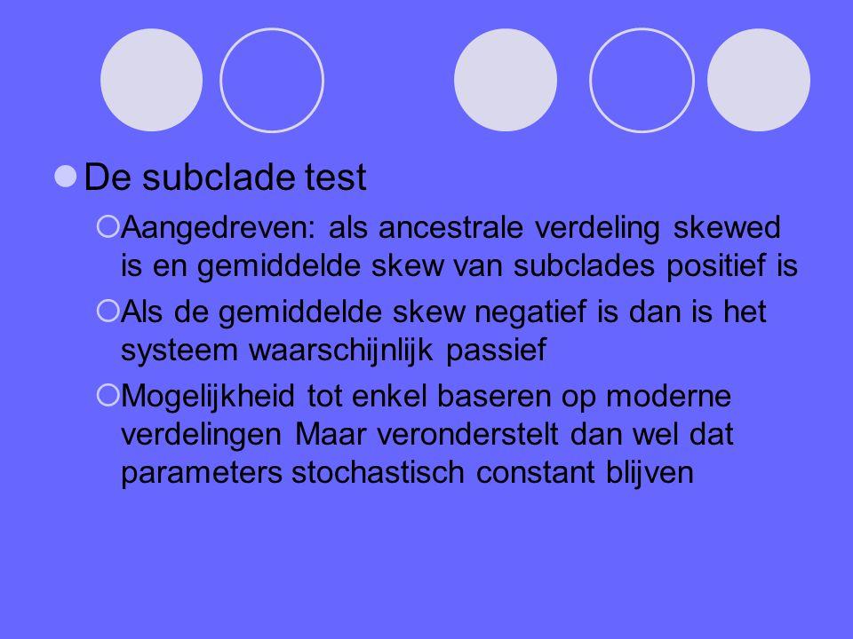 De subclade test  Aangedreven: als ancestrale verdeling skewed is en gemiddelde skew van subclades positief is  Als de gemiddelde skew negatief is dan is het systeem waarschijnlijk passief  Mogelijkheid tot enkel baseren op moderne verdelingen Maar veronderstelt dan wel dat parameters stochastisch constant blijven