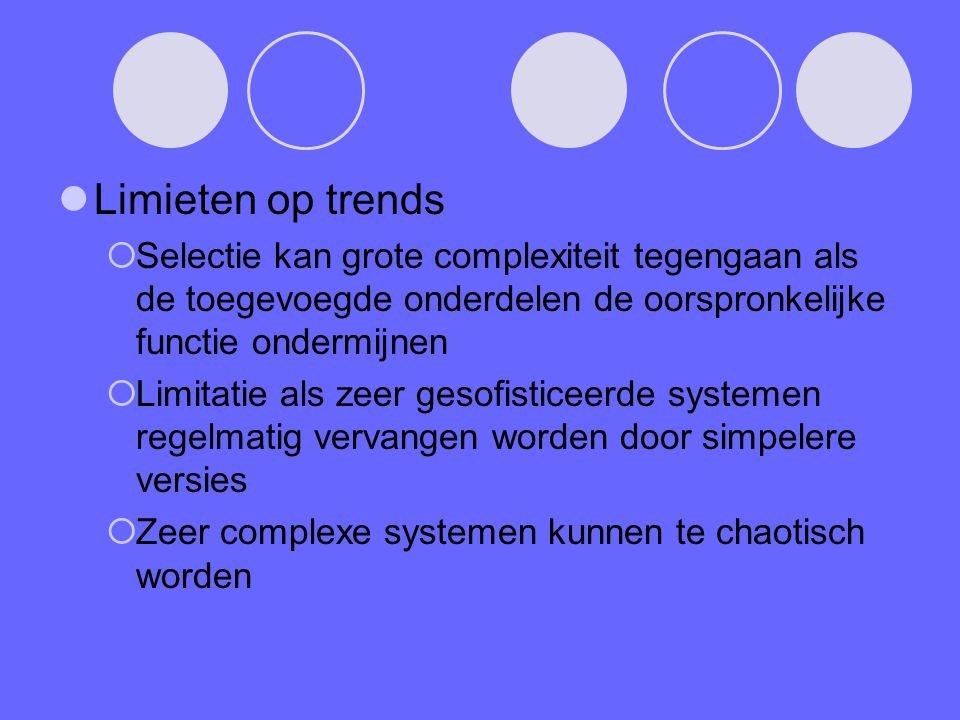Limieten op trends  Selectie kan grote complexiteit tegengaan als de toegevoegde onderdelen de oorspronkelijke functie ondermijnen  Limitatie als zeer gesofisticeerde systemen regelmatig vervangen worden door simpelere versies  Zeer complexe systemen kunnen te chaotisch worden
