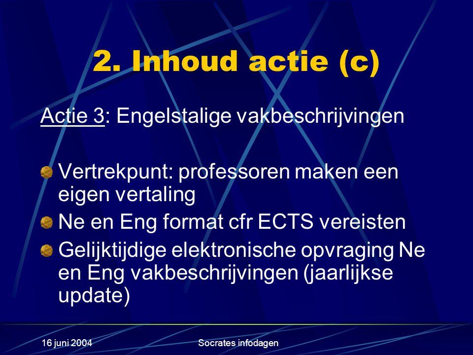 16 juni 2004Socrates infodagen 2. Inhoud actie (c) Actie 3: Engelstalige vakbeschrijvingen Vertrekpunt: professoren maken een eigen vertaling Ne en En