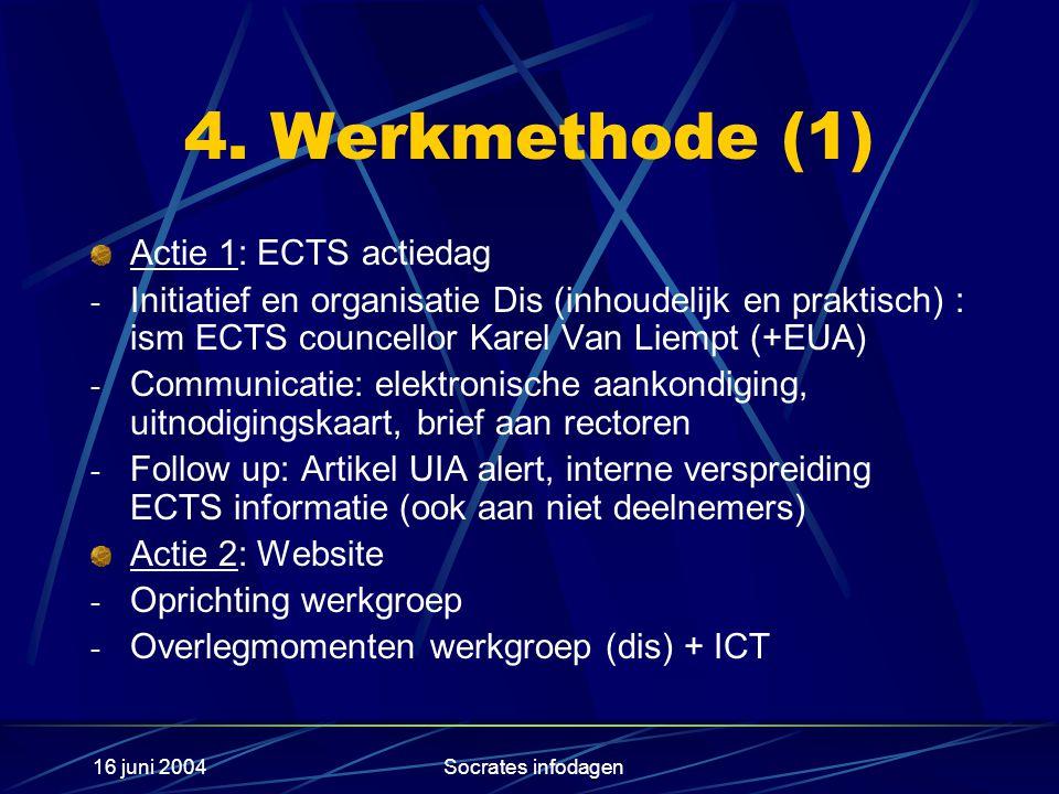 16 juni 2004Socrates infodagen 4. Werkmethode (1) Actie 1: ECTS actiedag - Initiatief en organisatie Dis (inhoudelijk en praktisch) : ism ECTS councel