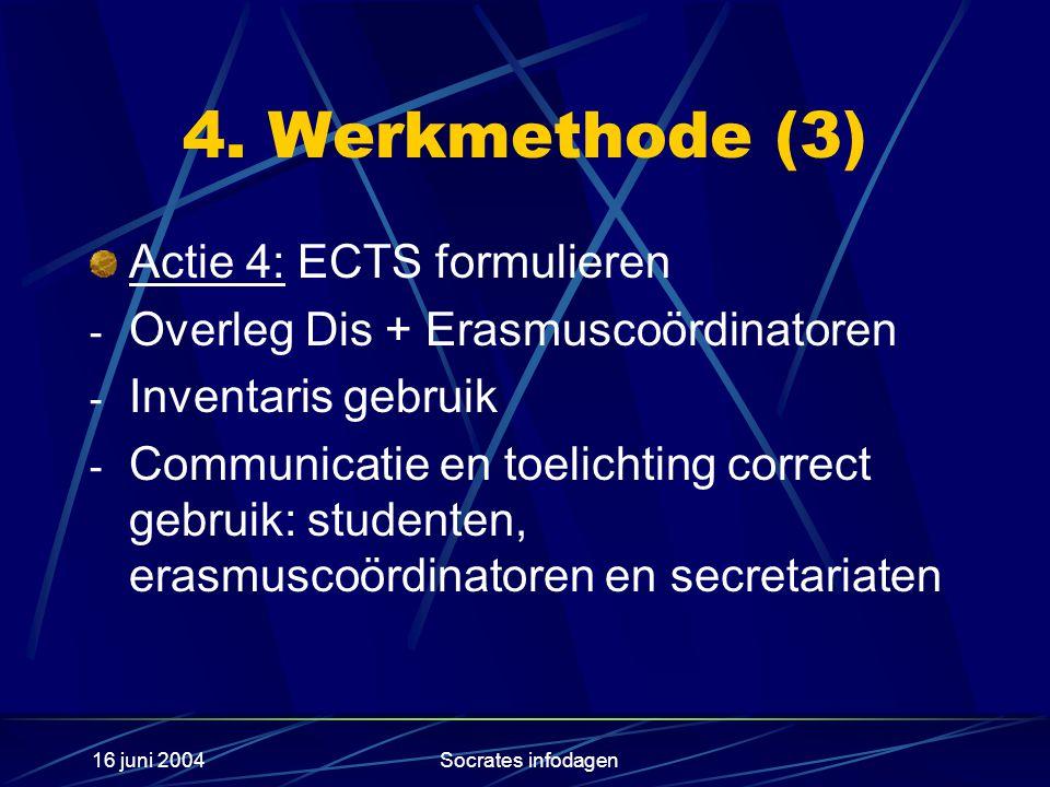 16 juni 2004Socrates infodagen 4. Werkmethode (3) Actie 4: ECTS formulieren - Overleg Dis + Erasmuscoördinatoren - Inventaris gebruik - Communicatie e