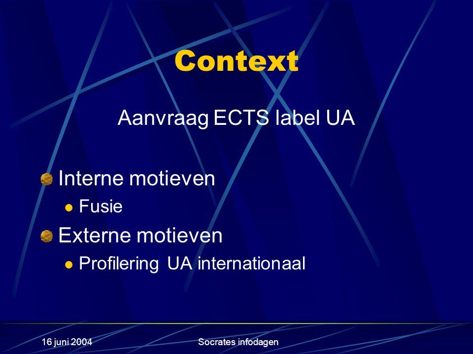 16 juni 2004Socrates infodagen Context Aanvraag ECTS label UA Interne motieven Fusie Externe motieven Profilering UA internationaal