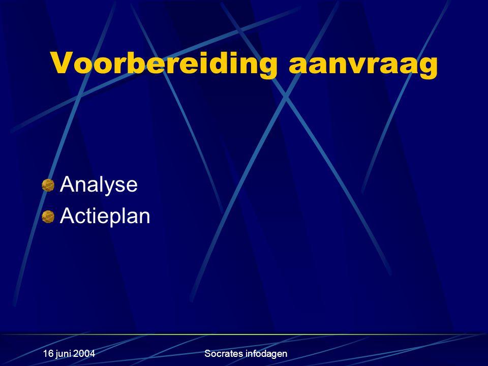16 juni 2004Socrates infodagen Voorbereiding aanvraag Analyse Actieplan