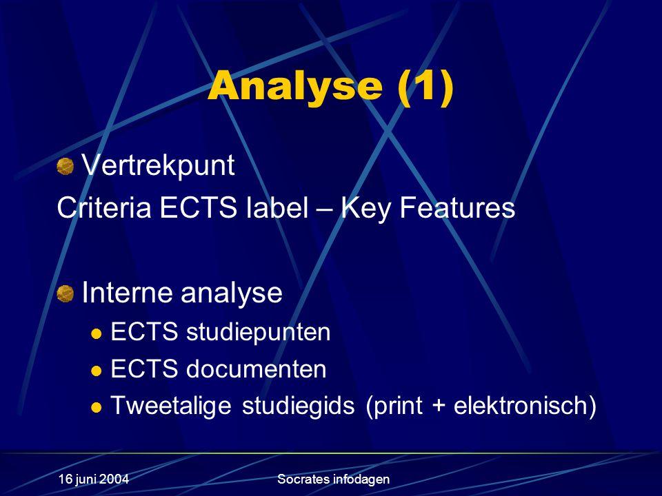 16 juni 2004Socrates infodagen Analyse (1) Vertrekpunt Criteria ECTS label – Key Features Interne analyse ECTS studiepunten ECTS documenten Tweetalige studiegids (print + elektronisch)